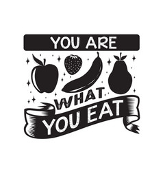 fruit quote and saying you are what you eat vector image
