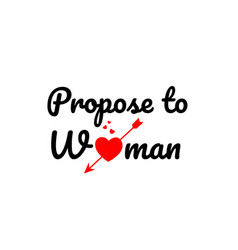 Propose to woman word text typography design logo vector