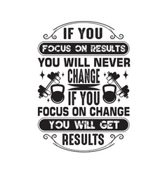 Fitness quote if you focus on results you vector