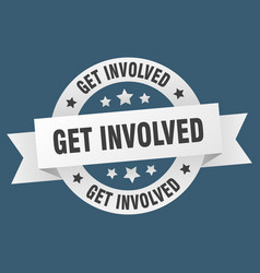 Get involved round ribbon isolated label get vector