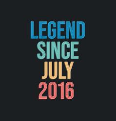 Legend since july 2016 - retro vintage birthday vector