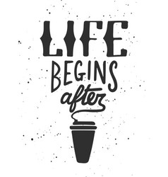 life begins after coffee modern ink brush vector image
