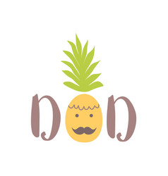 Dad happy fathers day card word dad with pineapple vector