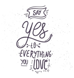 Say yes to everything you love - hand-drawn vector image