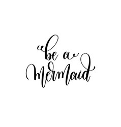 be a mermaid - hand lettering positive quote vector image