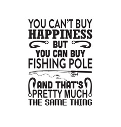 Fishing quote you can t buy happiness but you can vector