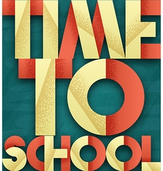 Time to school retro poster font blackboard with vector