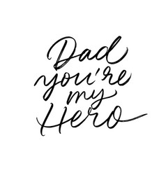 Dad you are my hero calligraphy greeting card vector