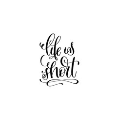 Life is short hand written lettering positive vector