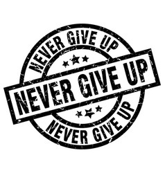 Never give up round grunge black stamp vector