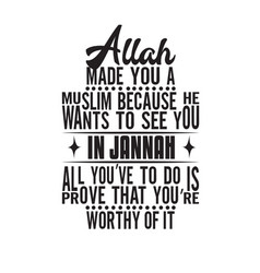 Muslim quote allah made you a vector