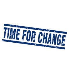 square grunge blue time for change stamp vector image vector image