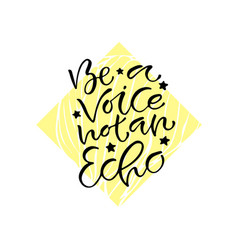 be a voice not an echo handwritten positive quote vector image vector image