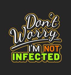 Coronavirus slogan dont worry not infected sign vector