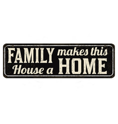 Family makes this house a home vintage rusty vector