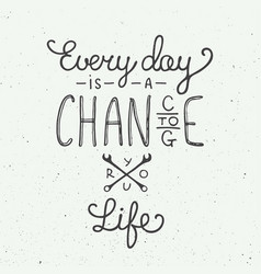 Every day is a chance to change your life in vector