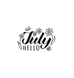hello july hand drawn lettering card with flowers vector image