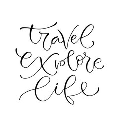 travel explore life handwritten positive quote to vector image vector image
