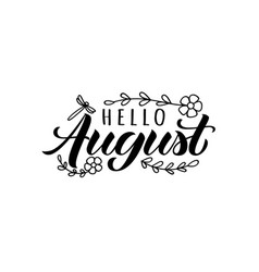 Hello august hand drawn lettering card vector