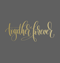 Together forever - golden hand lettering vector
