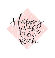 happy is the new rich handwritten positive quote vector image vector image