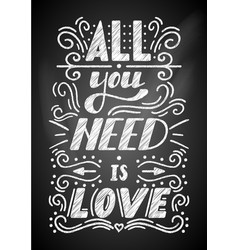 All you need is love lettering on a chalkboard vector