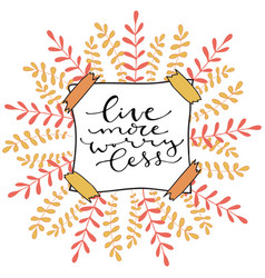 live more worry less handwritten positive quote vector image vector image