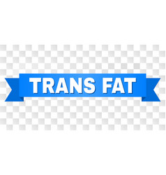 Blue ribbon with trans fat text vector