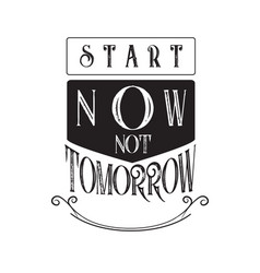 Inspiring quote and saying start now not tomorrow vector
