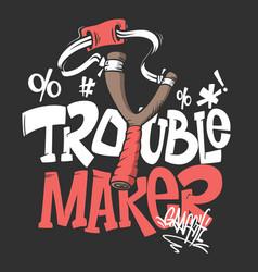 slingshot rtouble maker shirt print design vector image