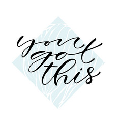 you got this handwritten positive quote to vector image