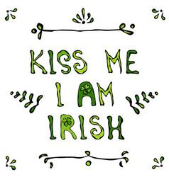 Kiss i am irish lerrering saint patriks day card vector
