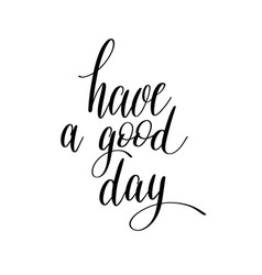 have a good day black and white hand lettering vector image vector image