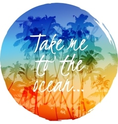 Take me to the ocean label on bright palms circle vector image