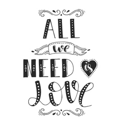 The phrase All we need is love Hand drawn vector