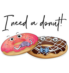 Two pieces of donuts with phrase i need a donut vector