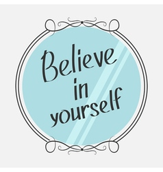 Believe in yourself motivational inspirational vector
