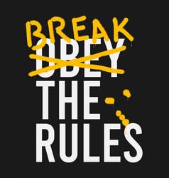 break rules - t-shirt design with graffiti vector image