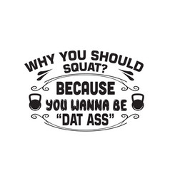 Fitness quote why you should squat because you vector