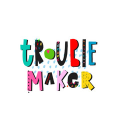 Trouble maker lettering typography quote vector