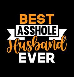 Best asshole husband ever great husband gift vector