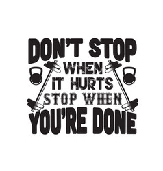 Fitness quote don t stop when it hurts stop when vector