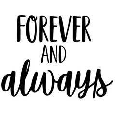 Forever and always inspirational quotes vector