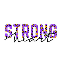 With strong heart slogan with leopard skin vector