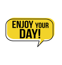 Enjoy your day speech bubble vector