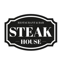 Steak house restaurant vintage sign vector