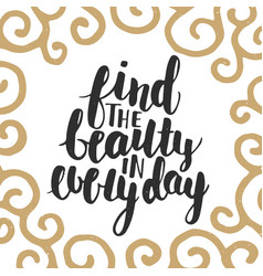 Find beauty in every day modern ink brush vector