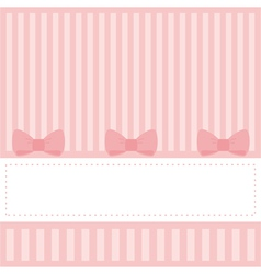 Pink invitation card with stripes and bows vector image vector image