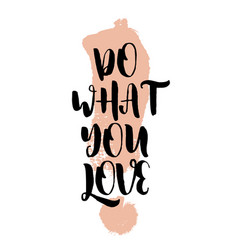 do what you love inspiring creative motivation vector image