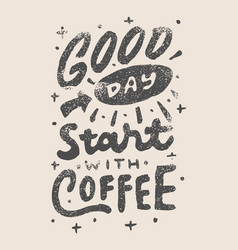 Vintage hand lettering good day start with coffee vector